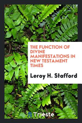 The Function of Divine Manifestations in New Testament Times - Stafford, Leroy H