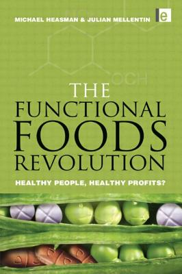 The Functional Foods Revolution: Healthy People, Healthy Profits - Heasman, Michael, and Mellentin, Julian, and Michael Heasman