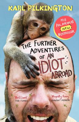 The Further Adventures of an Idiot Abroad - Pilkington, Karl