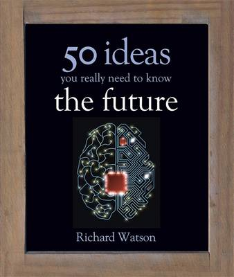 The Future: 50 Ideas You Really Need to Know - Watson, Richard