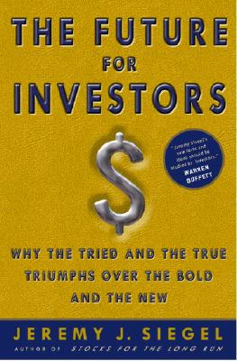 The Future for Investors: Why the Tried and the True Triumph Over the Bold and the New - Siegel, Jeremy J