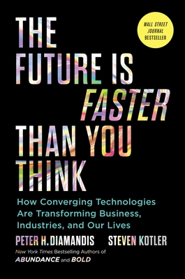 The Future Is Faster Than You Think: How Converging Technologies Are Transforming Business, Industries, and Our Lives - Diamandis, Peter H, and Kotler, Steven