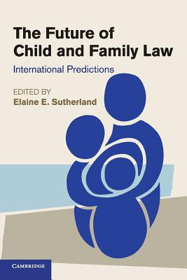 The Future of Child and Family Law: International Predictions - Sutherland, Elaine E. (Editor)