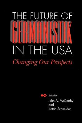 The Future of Germanistik in the USA: Changing Our Prospects - McCarthy, John a (Editor), and Schneider, Katrin (Editor)