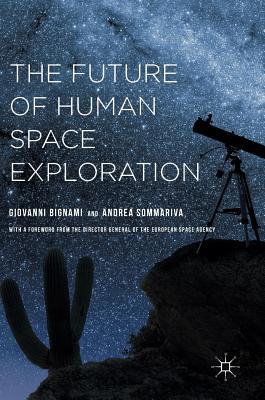 The Future of Human Space Exploration - Bignami, Giovanni, and Sommariva, Andrea