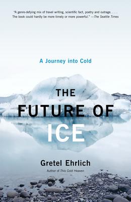 The Future of Ice: A Journey Into Cold - Ehrlich, Gretel