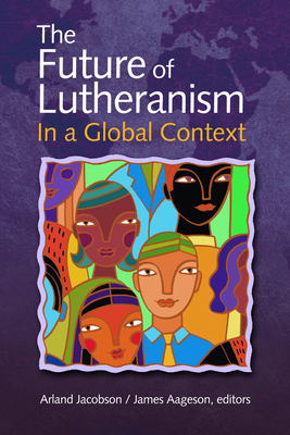 The Future of Lutheranism in a Global Context - Jacobson, Arland (Editor), and Aageson, James (Editor)