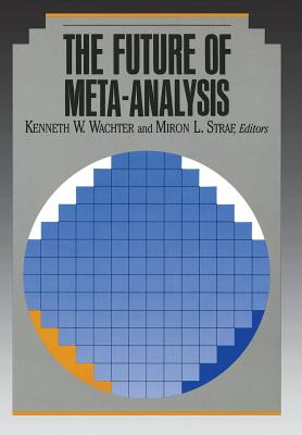 The Future of Meta-Analysis - Wachter, Kenneth W (Editor)