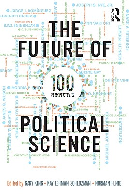 The Future of Political Science: 100 Perspectives - King, Gary (Editor), and Schlozman, Kay L (Editor), and Nie, Norman (Editor)