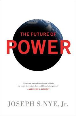 The Future of Power - Nye, Joseph S