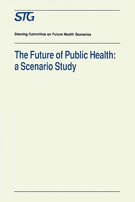 The Future of Public Health: A Scenario Study, Scenario Report Commissioned by the Steering Committee on Future Health Scenarios - Scenario Committee on the Future of Public Health, and Roscam Abbing, E W, and Davidse, W (Contributions by)