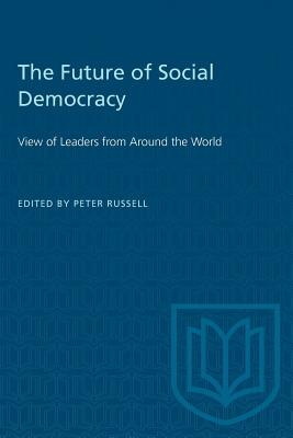 The Future of Social Democracy: View of Leaders from Around the World - Russell, Peter H (Editor)