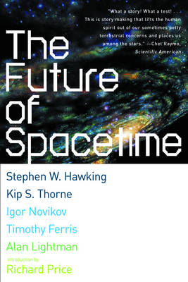 The Future of Spacetime - Hawking, Stephen W, and Thorne, Kip, and Novikov, Igor