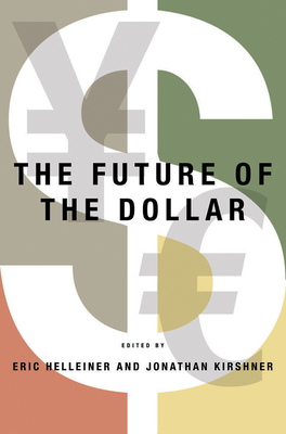 The Future of the Dollar - Helleiner, Eric (Editor), and Kirshner, Jonathan (Editor)