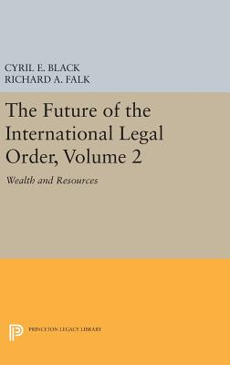 The Future of the International Legal Order, Volume 2: Wealth and Resources - Black, Cyril E., and Falk, Richard A.