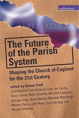 The Future of the Parish System: Shaping the Church of England in the 21st Century - Croft, Steven (Editor), and Cray, Graham, and Cundy, Ian