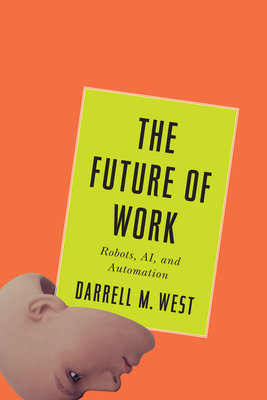 The Future of Work: Robots, Ai, and Automation - West, Darrell M
