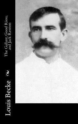 The Gallant, Good Riou, and Jack Renton - Becke, Louis