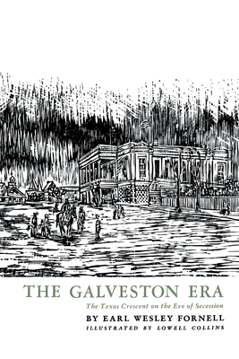 The Galveston Era: The Texas Crescent on the Eve of Secession - Fornell, Earl W