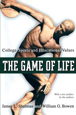 The Game of Life: College Sports and Educational Values - Shulman, James L, and Bowen, William G