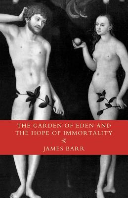 The Garden of Eden and the Hope of Immortality: The Read-Tuckwell Lectures for 1990 - Barr, James