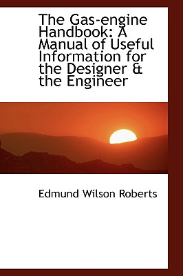 The Gas-Engine Handbook: A Manual of Useful Information for the Designer & the Engineer - Roberts, Edmund Wilson