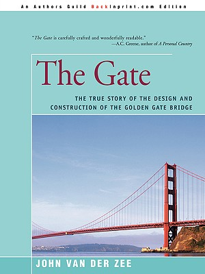 The Gate: The True Story of the Design and Construction of the Golden Gate Bridge - Van Der Zee, John