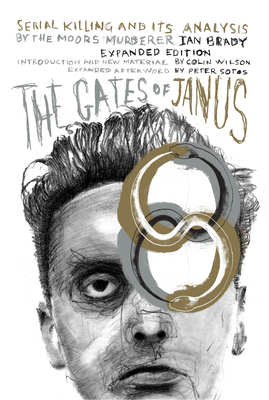 The Gates of Janus: Serial Killing and Its Analysis by the Moors Murderer Ian Brady - Brady, Ian, and Wilson, Colin (Introduction by), and Sotos, Peter (Afterword by)