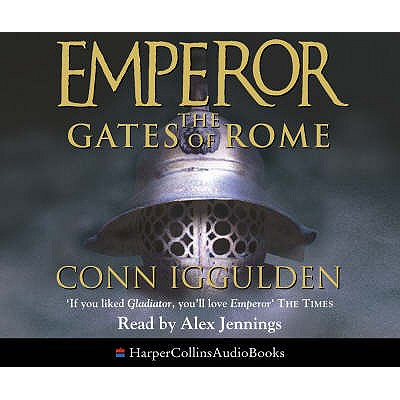 The Gates of Rome - Iggulden, Conn, and Jennings, Alex (Read by)