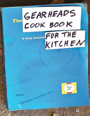 The Gearheads Cookbook: A Shop Manual for the Kitchen - Ward, Steve