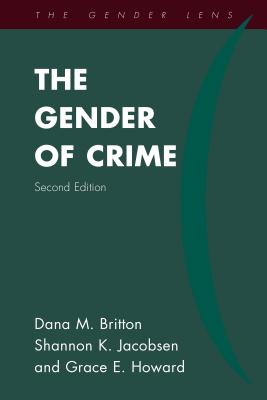 The Gender of Crime - Britton, Dana M., and Jacobsen, Shannon K., and Howard, Grace E.