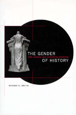 The Gender of History: Men, Women, and Historical Practice - Smith, Bonnie G
