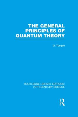 The General Principles of Quantum Theory - Temple, George