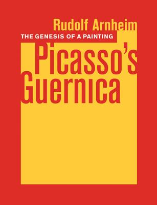 The Genesis of a Painting: Picasso's Guernica - Arnheim, Rudolf