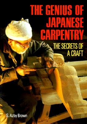 The Genius of Japanese Carpentry: The Secrets of a Craft - Brown, Azby