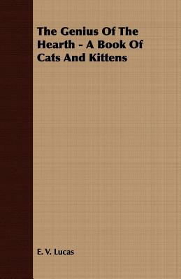 The Genius of the Hearth - A Book of Cats and Kittens - Lucas, E V