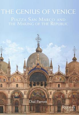 The Genius of Venice: Piazza San Marco and the Making of the Republic - Parrott, Dial