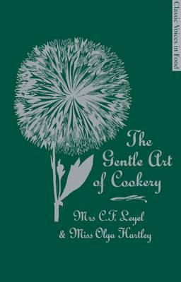 The Gentle Art of Cookery - Leyel, C. F., Mrs., and Hartley, Olga