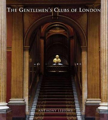 The Gentlemen's Clubs of London - Lejeune, Anthony