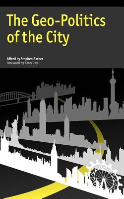 The Geo-Politics of the City - Barber, Stephen (Editor), and Jay, Peter (Foreword by)