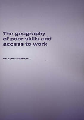 The Geography of Poor Skills and Access to Work - Green, Anne E., and Owen, David