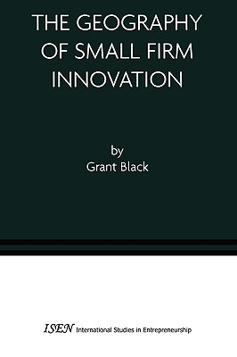 The Geography of Small Firm Innovation - Black, Grant