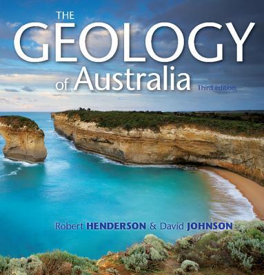 The Geology of Australia - Johnson, David, and Henderson, Robert