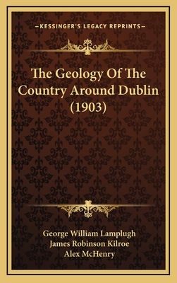 The Geology of the Country Around Dublin (1903) - Lamplugh, George William, and Kilroe, James Robinson, and McHenry, Alex