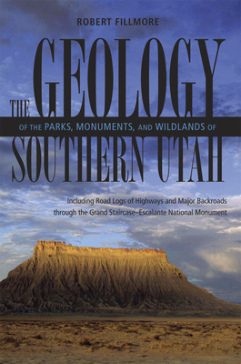 The Geology of the Parks, Monuments, and Wildlands of Southern Utah - Fillmore, Robert