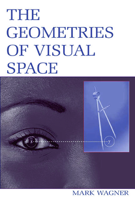 The Geometries of Visual Space - Wagner, Mark, and Wagner