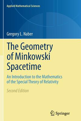 The Geometry of Minkowski Spacetime: An Introduction to the Mathematics of the Special Theory of Relativity - Naber, Gregory L