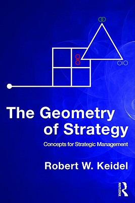 The Geometry of Strategy: Concepts for Strategic Management - Keidel, Robert W