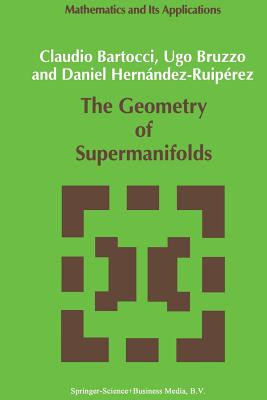 The Geometry of Supermanifolds - Bartocci, C