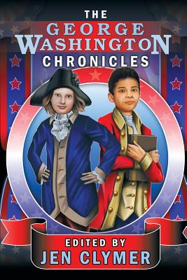 The George Washington Chronicles - Clymer, Jen (Editor)